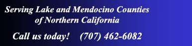 Serving Lake and Mendocino Counties - Call today 707-462-6082